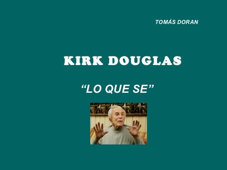 """KIRK DOUGLAS """" LO QUE SE"""" TOMÁS DORAN"""