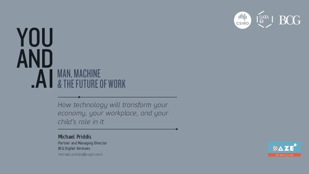 How technology will transform your economy, your workplace, and your child's role in it Michael Priddis Partner and Managi...