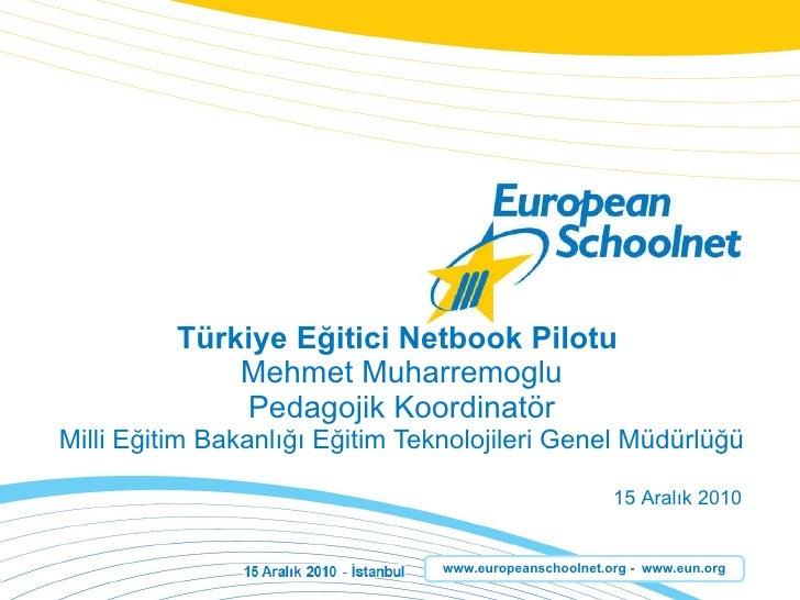 T ü rk i y e  E ğitici  Netbook Pilot u   Mehmet Muharremoglu Pedago j i k   K oordinat ö r Mi ll i E ğitim Bakanlığı  E ğ...