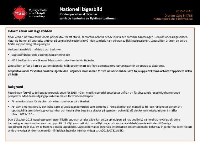 Information om lägesbilden MSB verkar, utifrån ett nationellt perspektiv, för att stärka, samordna och vid behov inrikta d...