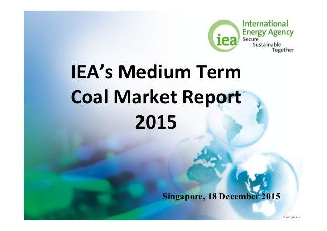 © OECD/IEA 2015 IEA's Medium Term Coal Market Report 2015 Singapore, 18 December 2015