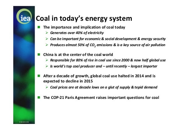 © OECD/IEA 2015 Coal in today's energy system  The importance and implication of coal today  Generates over 40% of elect...