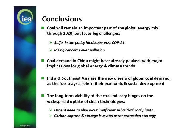 © OECD/IEA 2015 Conclusions  Coal will remain an important part of the global energy mix through 2020, but faces big chal...