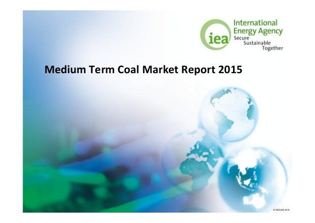 © OECD/IEA 2015 Medium Term Coal Market Report 2015
