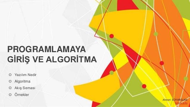 ☼ Yazılım Nedir ☼ Algoritma ☼ Akış Seması ☼ Örnekler PROGRAMLAMAYA GİRİŞ VE ALGORİTMA Ahmet SOYARSLAN biltek.info