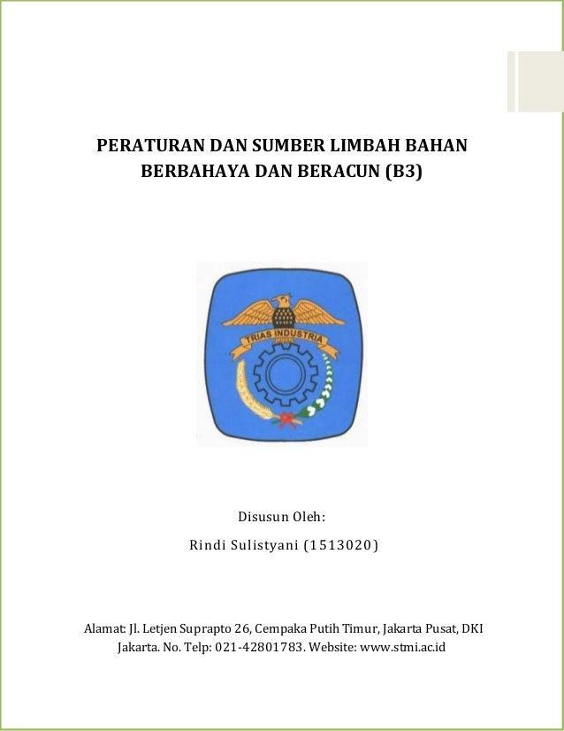 PERATURAN DAN SUMBER LIMBAH BAHAN BERBAHAYA DAN BERACUN (B3) Disusun Oleh: Rindi Sulistyani (1513020) Alamat: Jl. Letjen S...