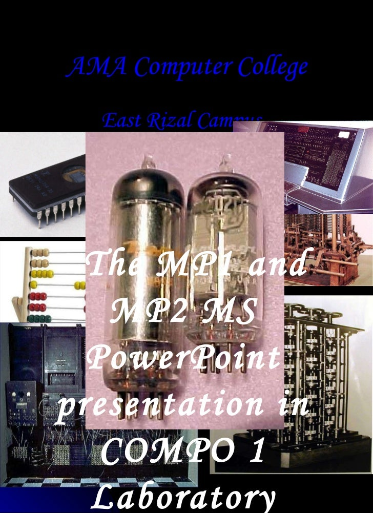 AMA Computer College East Rizal Campus Presents The MP1 and MP2 MS PowerPoint presentation in COMPO 1 Laboratory