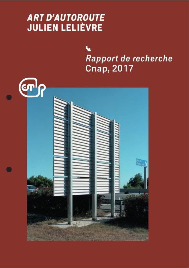 ART D'AUTOROUTE JULIEN LELIÈVRE Rapport de recherche Cnap, 2017