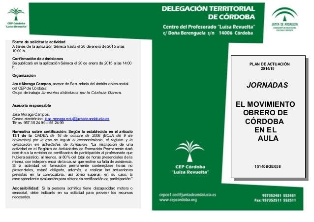 Forma de solicitar la actividad A través de la aplicación Séneca hasta el 20 de enero de 2015 a las 10:00 h. . Confirmació...