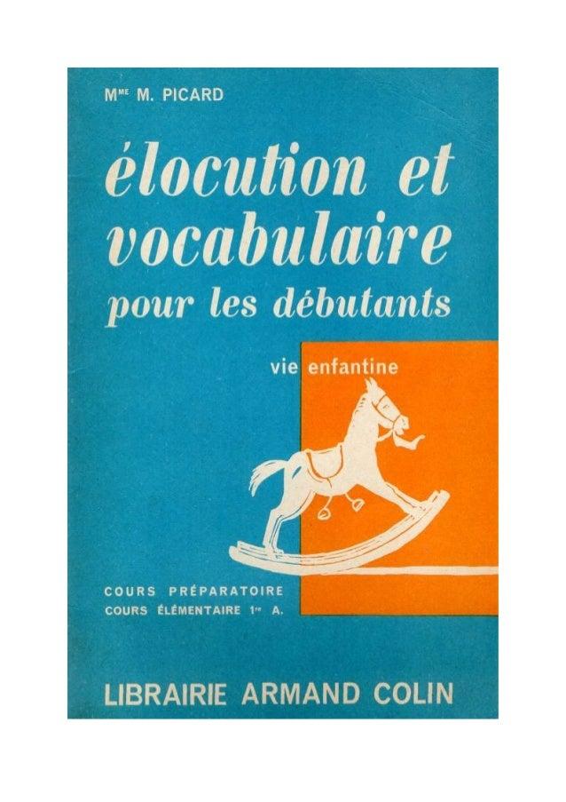 MME M. PICARD Inspectrice de l'Enseignement primaire de la Seine élocution et vocabulaire pour les débutants LIBRAIRIE ARM...