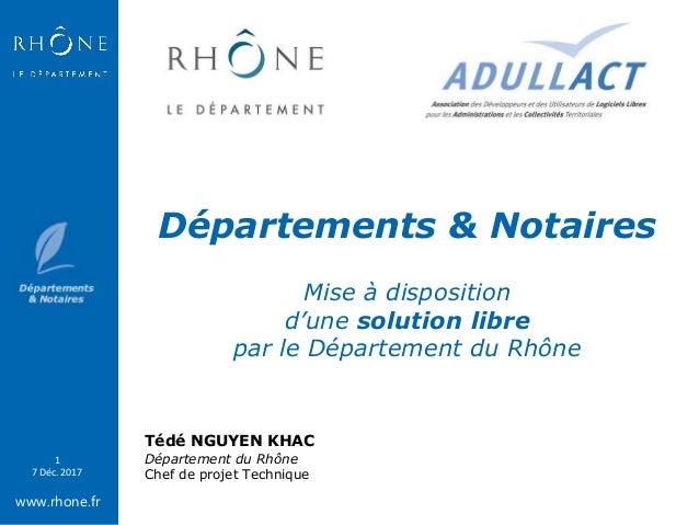 www.rhone.fr 1 7 Déc. 2017 Départements & Notaires Mise à disposition d'une solution libre par le Département du Rhône Téd...