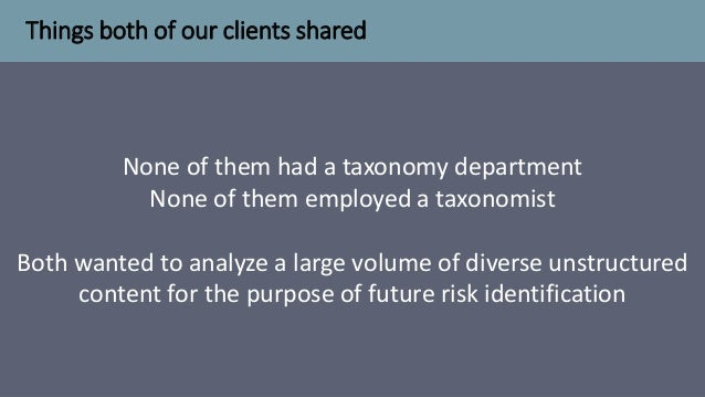 Things both of our clients shared 3 None of them had a taxonomy department None of them employed a taxonomist Both wanted ...