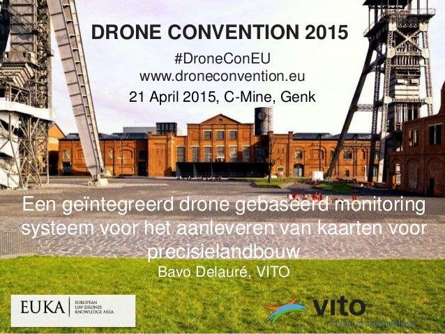 01/05/2015 1 © 2015, VITO NV DRONE CONVENTION 2015 #DroneConEU www.droneconvention.eu 21 April 2015, C-Mine, Genk Een geïn...