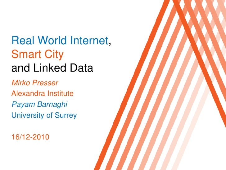 Real World Internet, Smart Cities and Linked Data: Mirko Presser (Alexandrea Institute, Denmark)