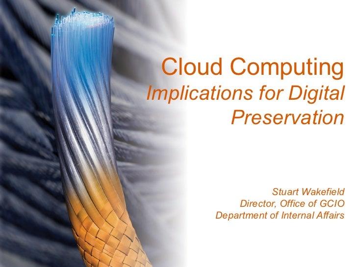 Cloud ComputingImplications for Digital          Preservation                   Stuart Wakefield            Director, Offi...