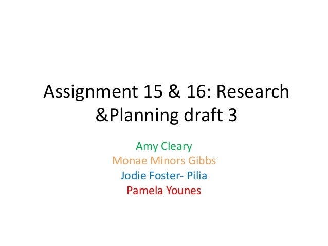 Assignment 15 & 16: Research&Planning draft 3Amy ClearyMonae Minors GibbsJodie Foster- PiliaPamela Younes