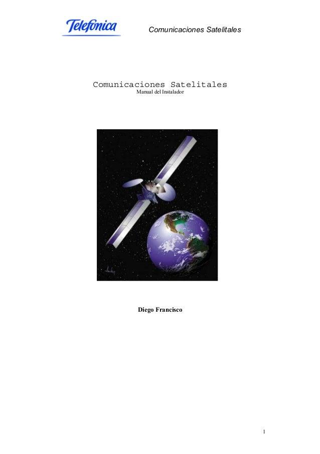 Comunicaciones Satelitales 1 Comunicaciones Satelitales Manual del Instalador Diego Francisco