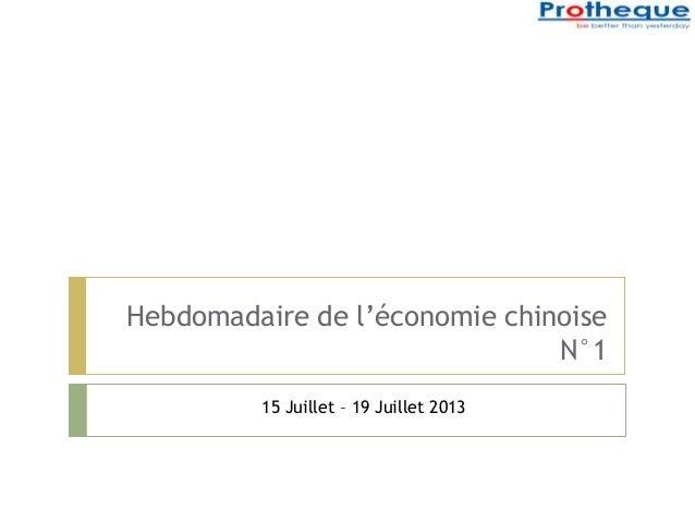 Hebdomadaire de l'économie chinoise N°1 15 Juillet – 19 Juillet 2013