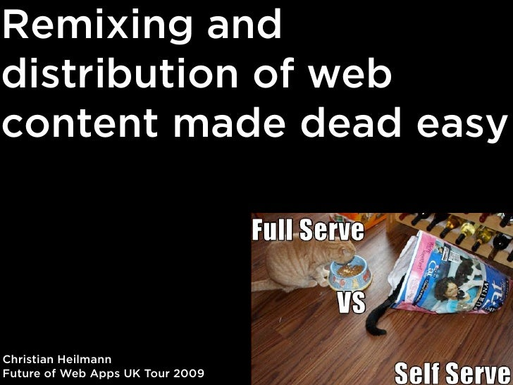Remixing and distribution of web content made dead easy     Christian Heilmann Future of Web Apps UK Tour 2009