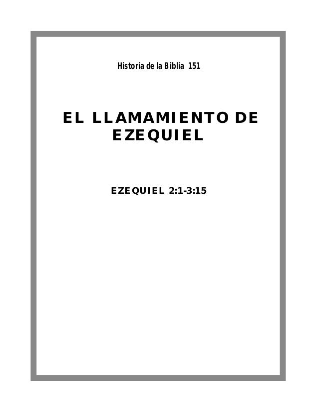 EL LLAMAMIENTO DE EZEQUIEL EZEQUIEL 2:1-3:15 Historia de la Biblia 151