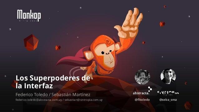 Los Superpoderes de  la Interfaz  Federico Toledo / Sebastián Martínez  federico.toledo@abstracta.com.uy / sebastian@sintr...
