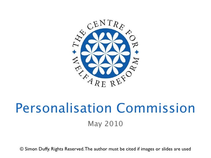 Personalisation Commission                                  May 2010   © Simon Duffy. Rights Reserved. The author must be ...