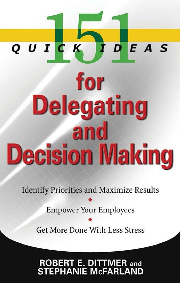 Chapter title here    151    Quick Ideas for Delegating      andDecision Making             1