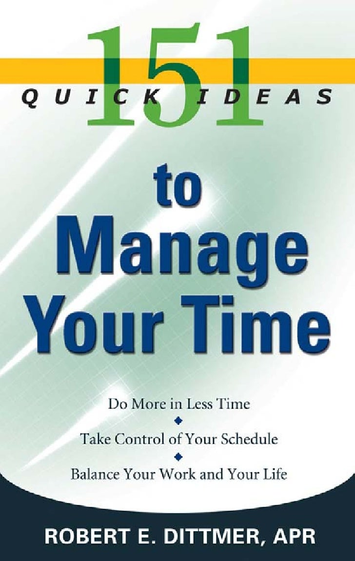 Chapter title here       151      Quick Ideas      toManage Your Time By Robert E. Dittmer, APR          Franklin Lakes, N...