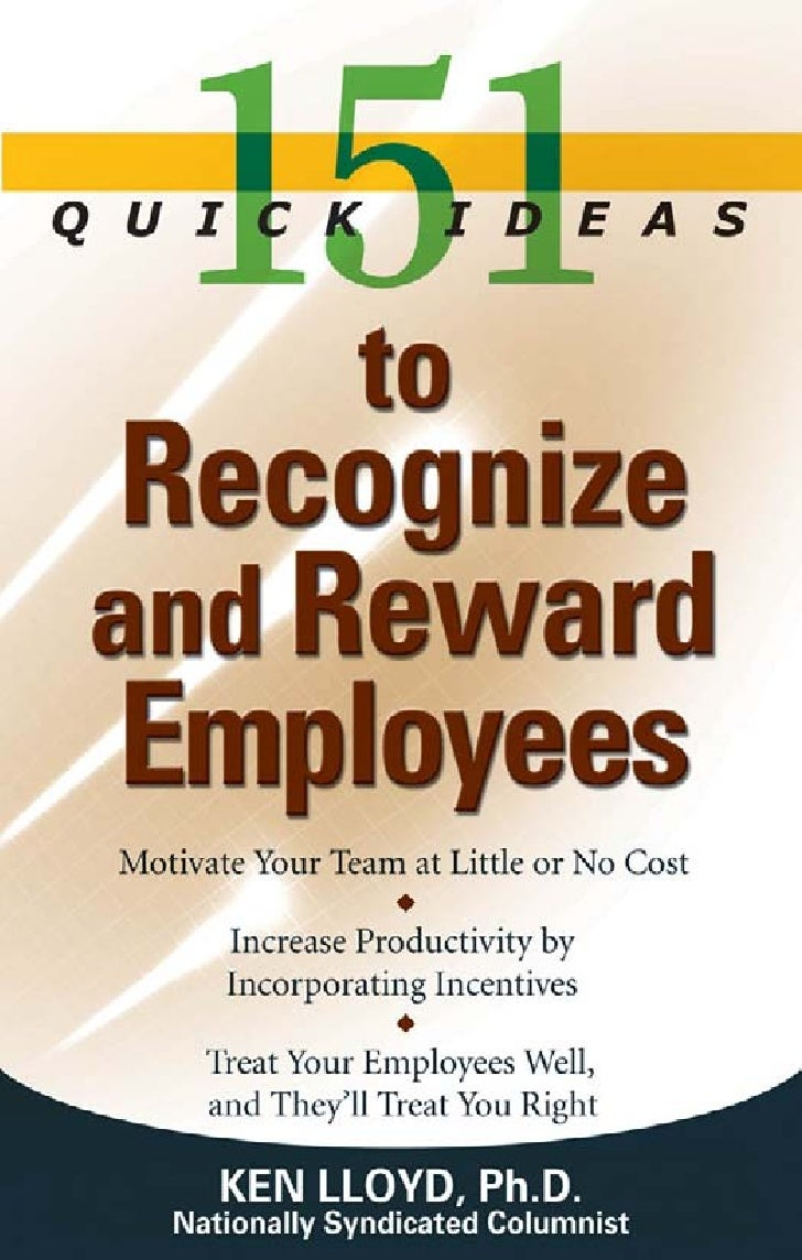 151     Quick Ideas       to Recognize andReward Employees   By Ken Lloyd, Ph.D.        Franklin Lakes, NJ                1