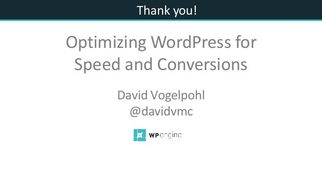 Thank you! David Vogelpohl @davidvmc Optimizing WordPress for Speed and Conversions