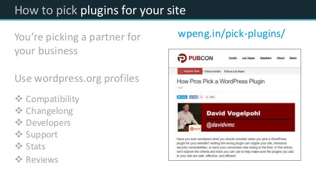 How to pick plugins for your site You're picking a partner for your business Use wordpress.org profiles  Compatibility  ...