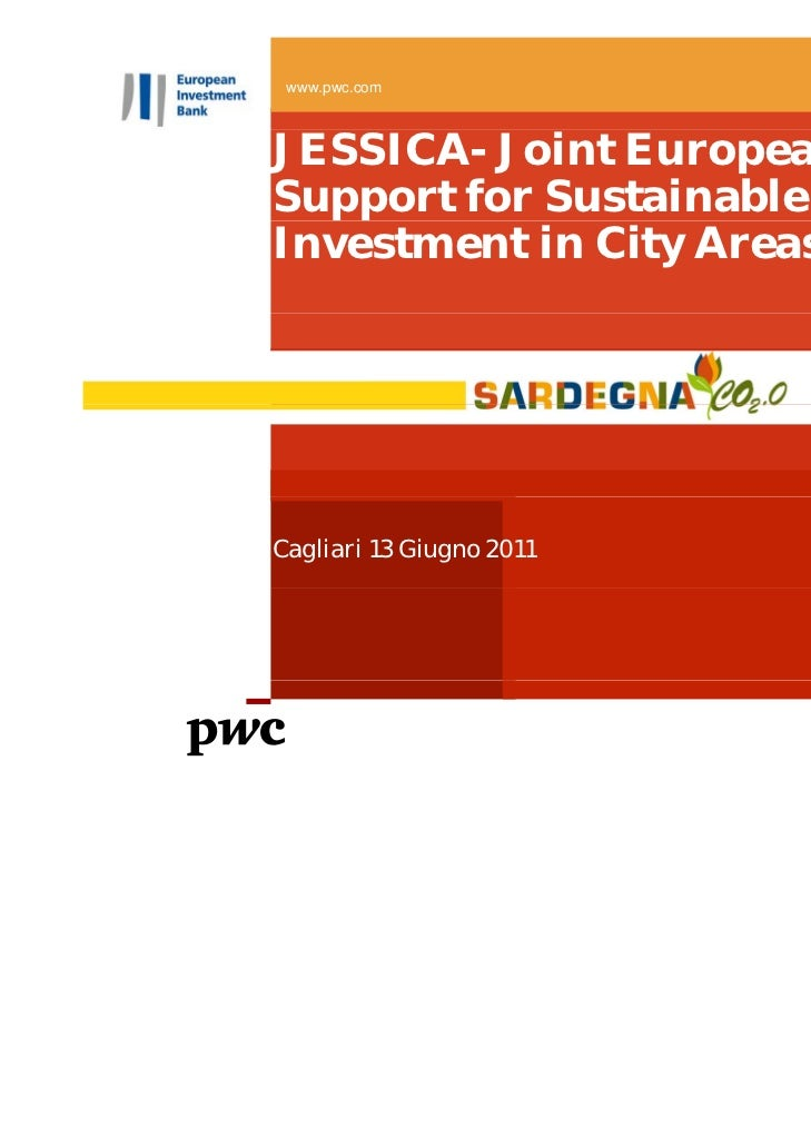 www.pwc.comJESSICA- Joint EuropeanSupport for SustainableInvestment in City AreasCagliari 13 Giugno 2011