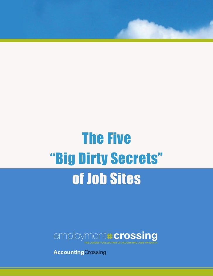"""The Five""""Big Dirty Secrets""""    of Job Sitesemployment crossing          The LargesTTHE LARGEST of aCCounTing JOBS ON EARTH..."""