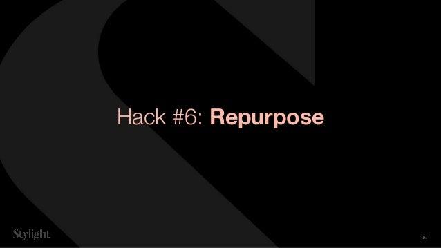Hack #6: Repurpose 24