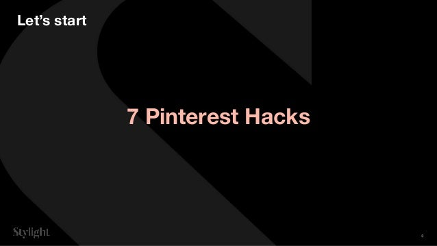 Let's start 7 Pinterest Hacks