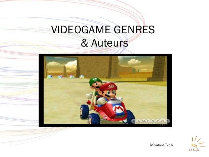 VIDEOGAME GENRES  & Auteurs MontanaTech
