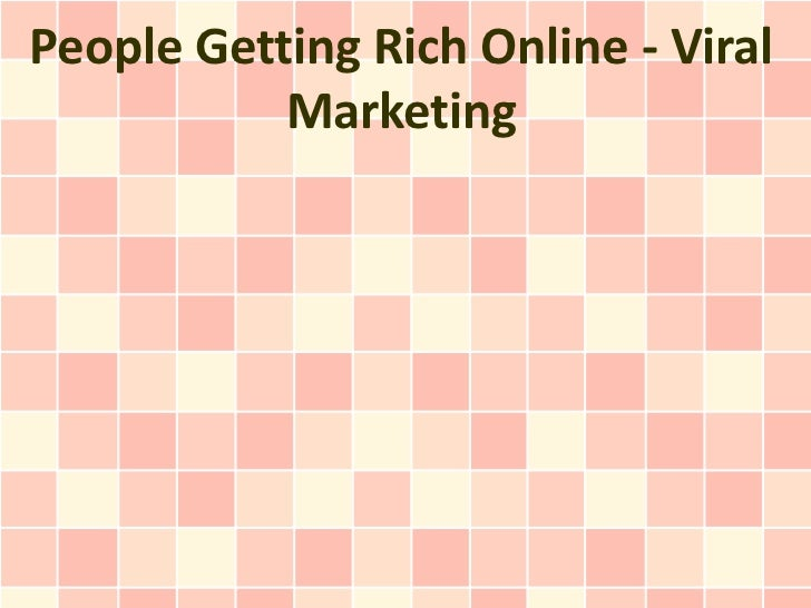 People Getting Rich Online - Viral           Marketing