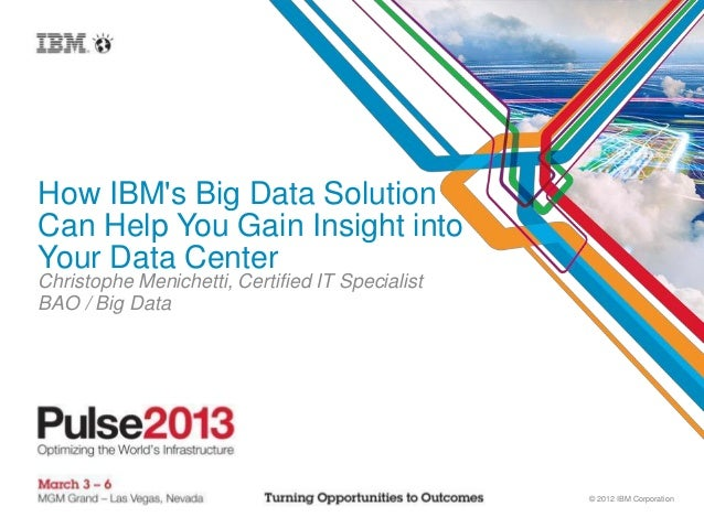 How IBMs Big Data SolutionCan Help You Gain Insight intoYour Data CenterChristophe Menichetti, Certified IT SpecialistBAO ...