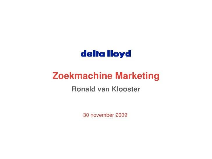 Zoekmachine Marketing<br />Ronald van Klooster<br />30 november 2009<br />