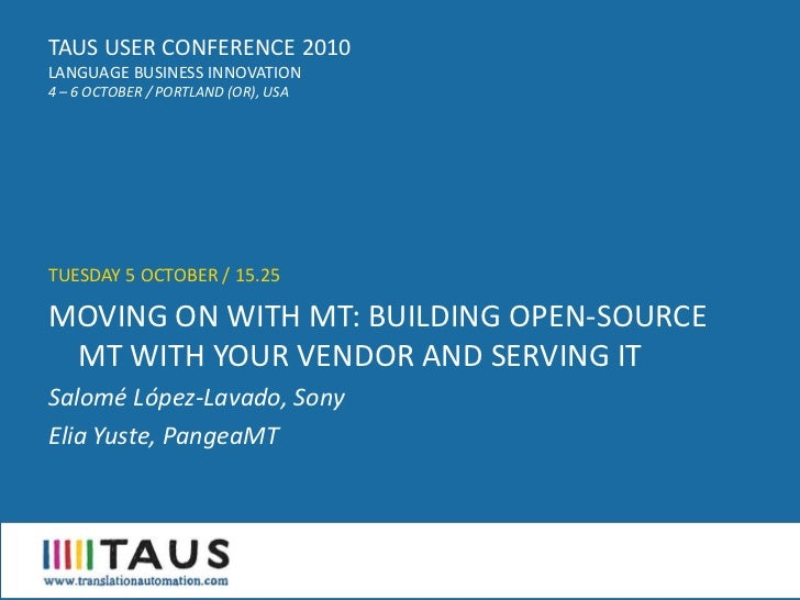 TAUS USER CONFERENCE 2010 LANGUAGE BUSINESS INNOVATION 4 – 6 OCTOBER / PORTLAND (OR), USA     TUESDAY 5 OCTOBER / 15.25  M...