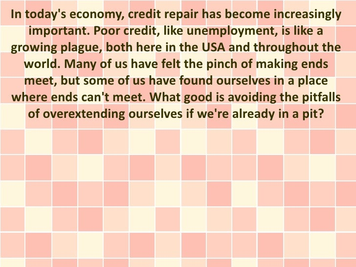 In todays economy, credit repair has become increasingly    important. Poor credit, like unemployment, is like agrowing pl...