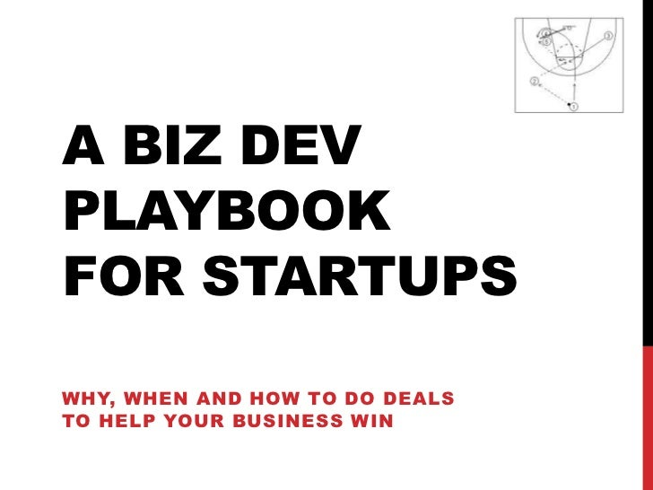 A BIZ DEVPLAYBOOKFOR STARTUPSWHY, WHEN AND HOW TO DO DEALSTO HELP YOUR BUSINESS WIN