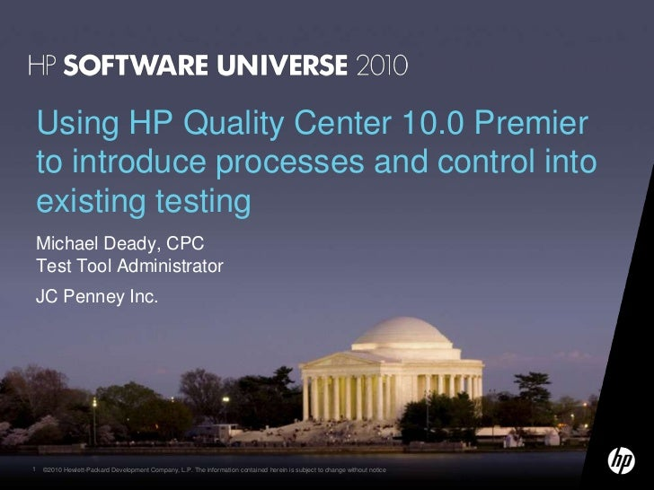Using HP Quality Center 10.0 Premierto introduce processes and control intoexisting testingMichael Deady, CPCTest Tool Adm...