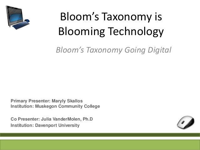 Bloom's Taxonomy is                     Blooming Technology                    Bloom's Taxonomy Going DigitalPrimary Prese...