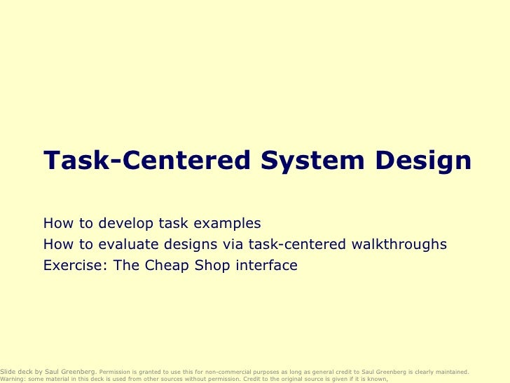 Task-Centered System Design How to develop task examples How to evaluate designs via task-centered walkthroughs Exercise: ...