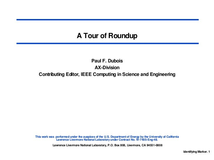 A Tour of Roundup Paul F. Dubois AX-Division Contributing Editor, IEEE Computing in Science and Engineering