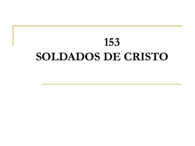 153 SOLDADOS DE CRISTO