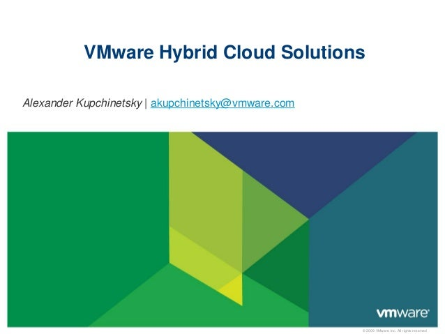 © 2009 VMware Inc. All rights reserved VMware Hybrid Cloud Solutions Alexander Kupchinetsky | akupchinetsky@vmware.com
