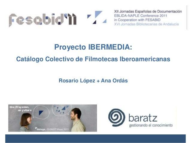 Proyecto IBERMEDIA: Catálogo Colectivo de Filmotecas Iberoamericanas Rosario López + Ana Ordás