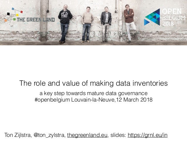 The role and value of making data inventories a key step towards mature data governance #openbelgium Louvain-la-Neuve,12 M...